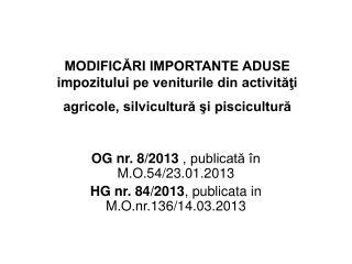 OG nr. 8/2013 , publicată în M.O.54/23.01.2013 HG nr. 84/2013 , publicata in M.O.nr.136/14.03.2013