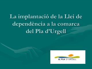 La implantació de la Llei de dependència a la comarca del Pla d'Urgell