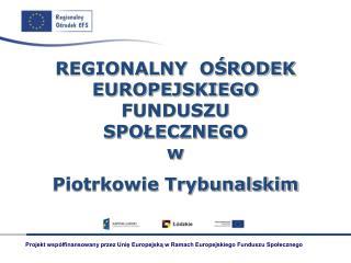 REGIONALNY  OŚRODEK EUROPEJSKIEGO FUNDUSZU SPOŁECZNEGO w Piotrkowie Trybunalskim