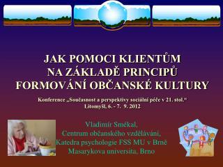 Vladimír Smékal,  Centrum občanského vzdělávání, Katedra psychologie FSS MU v Brně