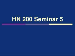 HN 200 Seminar 5