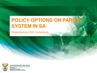 POLICY OPTIONS ON PAROLE SYSTEM IN SA Presented by CDC Corrections