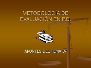 METODOLOGÍA DE EVALUACIÓN EN P.D.