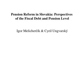 Pension Reform in Slovakia: Perspectives  of the Fiscal Debt and Pension Level