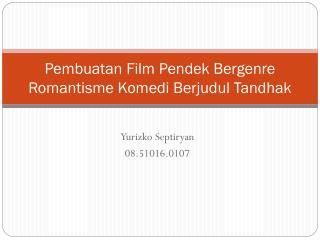 Pembuatan F i lm Pendek Bergenre R o mantisme Komedi Berjudul Tandhak