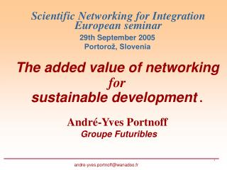 Scientific Networking for Integration  European seminar 29th September 2005 Portorož, Slovenia