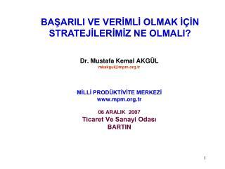 Dr. Mustafa Kemal AKG L mkakgulmpm.tr     MILLI PROD KTIVITE MERKEZI mpm.tr  06 ARALIK  2007 Ticaret Ve Sanayi Odasi BAR