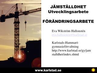 JÄMSTÄLLDHET Utvecklingsarbete FÖRÄNDRINGSARBETE