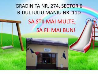 GRADINITA NR. 274, SECTOR 6 B-DUL IULIU MANIU NR. 11D