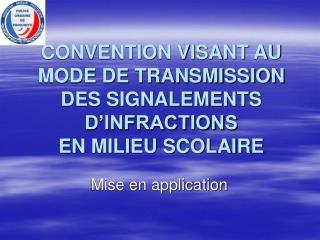 CONVENTION VISANT AU MODE DE TRANSMISSION DES SIGNALEMENTS D INFRACTIONS EN MILIEU SCOLAIRE