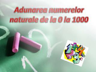 Adunarea numerelor  naturale de la 0 la 1000