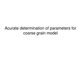 Acurate determination of parameters for coarse grain model