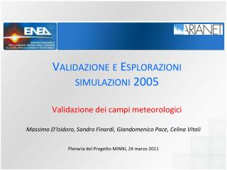 Validazione e Esplorazioni  simulazioni 2005 Validazione dei campi meteorologici