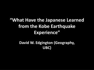 """What Have the Japanese Learned from the Kobe Earthquake Experience"""