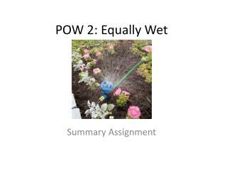 POW 2: Equally Wet