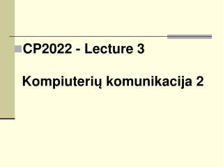 CP2022 - Lecture 3 K omp i uter ių komunikacija  2