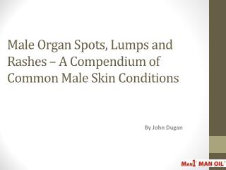 Male Organ Spots, Lumps and Rashes