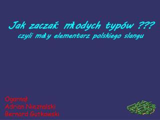 Jak zaczaić młodych typów ??? czyli mały elementarz polskiego slangu