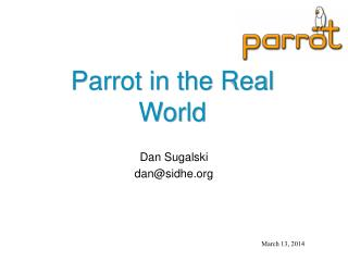 Parrot in the Real World