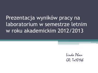 Prezentacja wyników pracy na laboratorium w semestrze letnim  w  roku akademickim 2012/2013
