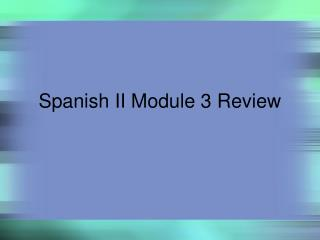 Spanish II Module 3 Review
