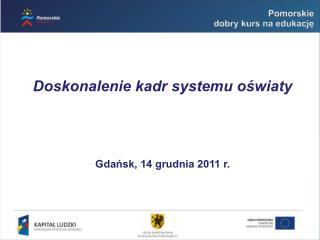 Doskonalenie kadr systemu oświaty Gdańsk, 14 grudnia 2011 r.