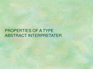 PROPERTIES OF A TYPE  ABSTRACT INTERPRETATER