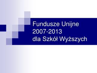 Fundusze Unijne 2007-2013 dla Szk�? Wy?szych