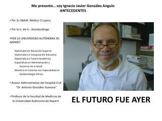 Me presento… soy Ignacio Javier González Angulo ANTECEDENTES