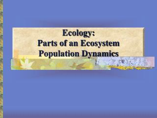 Ecology: Parts of an Ecosystem Population Dynamics