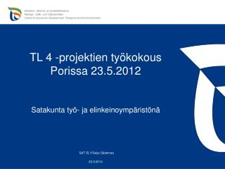TL 4 -projektien ty�kokous Porissa 23.5.2012