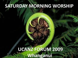 SATURDAY MORNING WORSHIP            UCANZ FORUM 2009 Whanganui