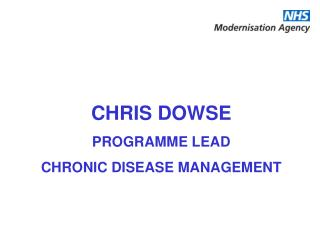 CHRIS DOWSE PROGRAMME LEAD CHRONIC DISEASE MANAGEMENT