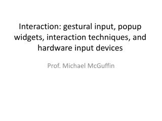 Interaction: gestural input, popup widgets, interaction techniques, and hardware input devices