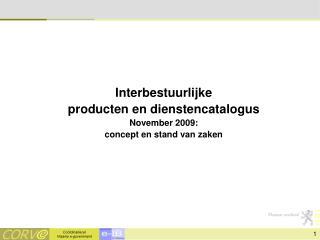 Interbestuurlijke  producten en dienstencatalogus November 2009: concept en stand van zaken