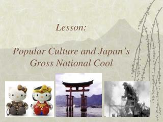 Lesson:  Popular Culture and Japan's Gross National Cool