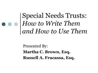 Special Needs Trusts: How to Write Them and How to Use Them