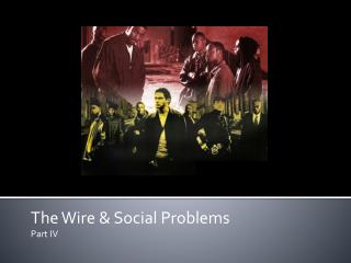 The Wire & Social Problems  Part IV