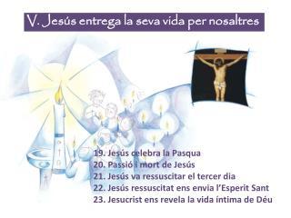 V. Jesús entrega la seva vida per nosaltres
