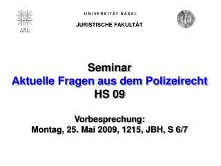 Seminar Aktuelle Fragen aus dem Polizeirecht HS 09 Vorbesprechung: