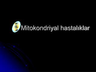 Mitokondriyal  hastal?klar