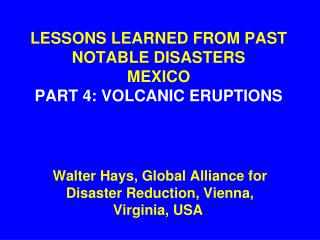LESSONS LEARNED FROM PAST NOTABLE DISASTERS MEXICO PART 4: VOLCANIC ERUPTIONS