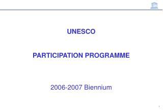 UNESCO   PARTICIPATION PROGRAMME    2006-2007 Biennium