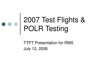 2007 Test Flights & POLR Testing