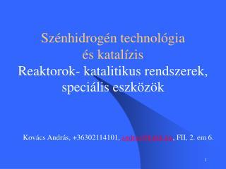 Szénhidrogén technológia és katalízis  Reaktorok- katalitikus rendszerek, speciális eszközök