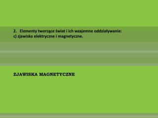 2. Elementy tworzące świat i ich wzajemne oddziaływanie: c) zjawiska elektryczne i magnetyczne.