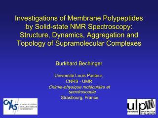 Burkhard Bechinger Université Louis Pasteur, CNRS - UMR