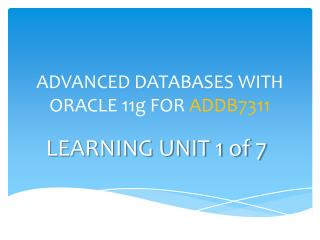 ADVANCED DATABASES WITH ORACLE 11g FOR  ADDB7311
