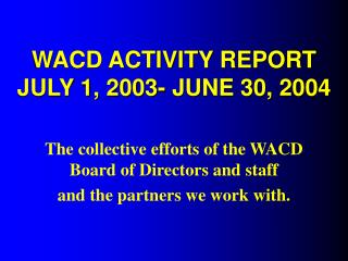 WACD ACTIVITY REPORT JULY 1, 2003- JUNE 30, 2004