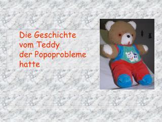 Die Geschichte  vom Teddy  der Popoprobleme  hatte